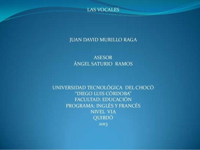LAS VOCALES     JUAN DAVID MURILLO RAGA             ASESOR      ÁNGEL SATURIO RAMOSUNIVERSIDAD TECNOLÓGICA DEL CHOCÓ      ...