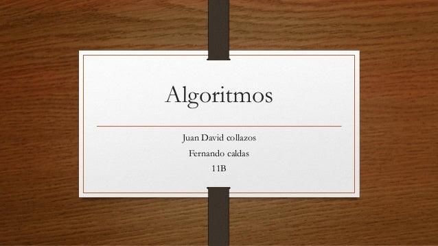 Algoritmos Juan David collazos Fernando caldas 11B