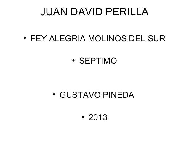 JUAN DAVID PERILLA • FEY ALEGRIA MOLINOS DEL SUR • SEPTIMO • GUSTAVO PINEDA • 2013