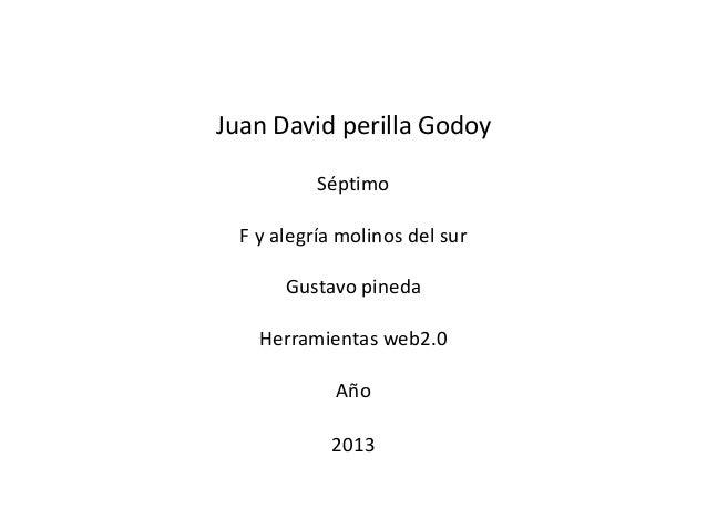 Juan David perilla GodoySéptimoF y alegría molinos del surGustavo pinedaHerramientas web2.0Año2013