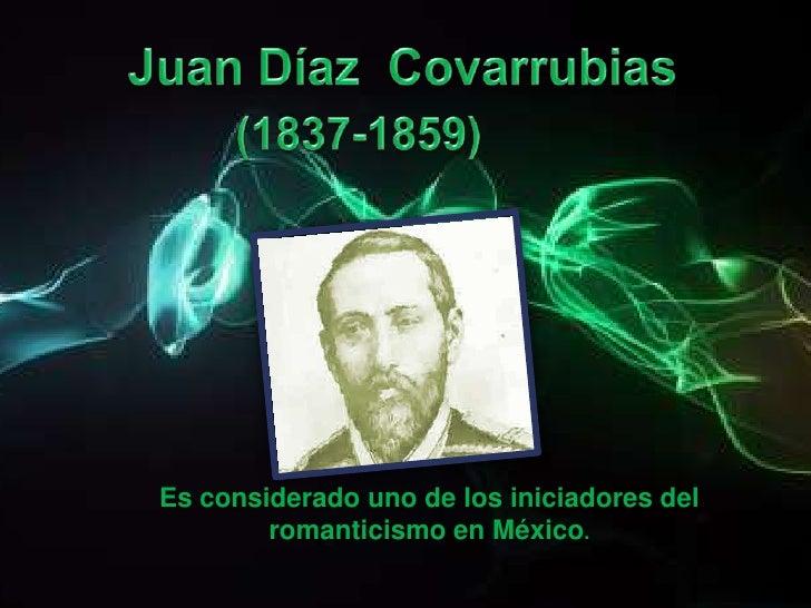 Juan Díaz  Covarrubias<br />(1837-1859)<br />Es considerado uno de los iniciadores del romanticismo en México. <br />