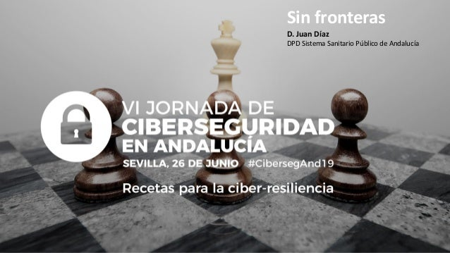 Sin fronteras D. Juan Díaz DPD Sistema Sanitario Público de Andalucía