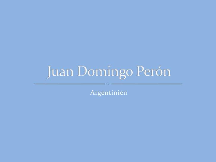 Argentinien<br />Juan Domingo Perón<br />