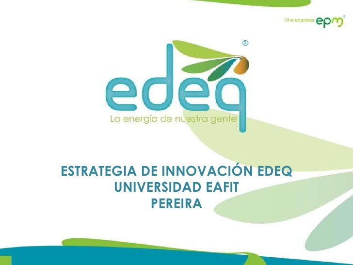 ESTRATEGIA DE INNOVACIÓN EDEQUNIVERSIDAD EAFITPEREIRA<br />