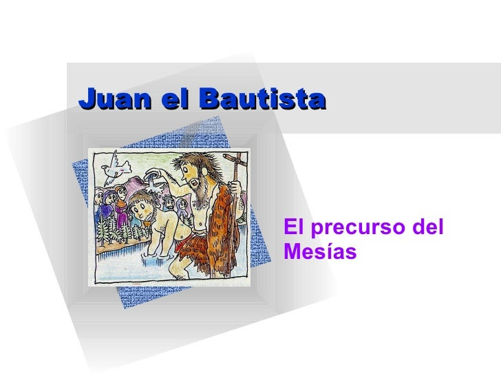Juan el Bautista El precurso del Mesías