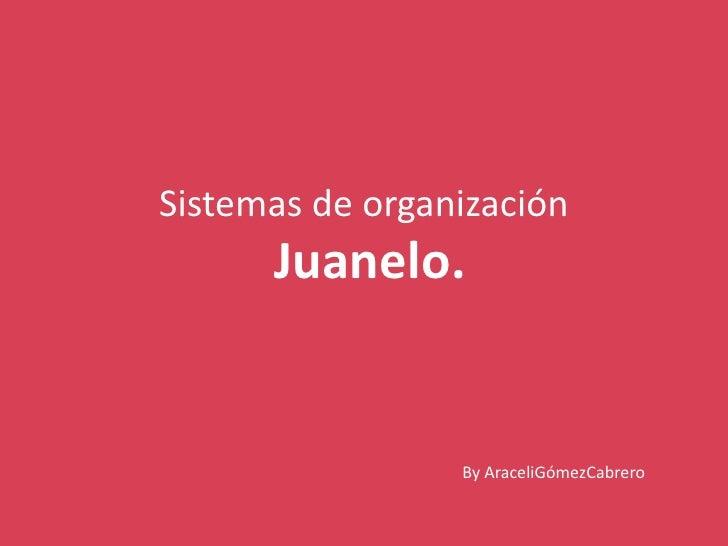 Sistemas de organización<br />Juanelo.<br />By AraceliGómezCabrero<br />