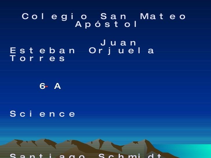 <ul><li>Colegio San Mateo Apóstol </li></ul><ul><li>Juan Esteban Orjuela Torres </li></ul><ul><li>6 - A </li></ul><ul><li>...