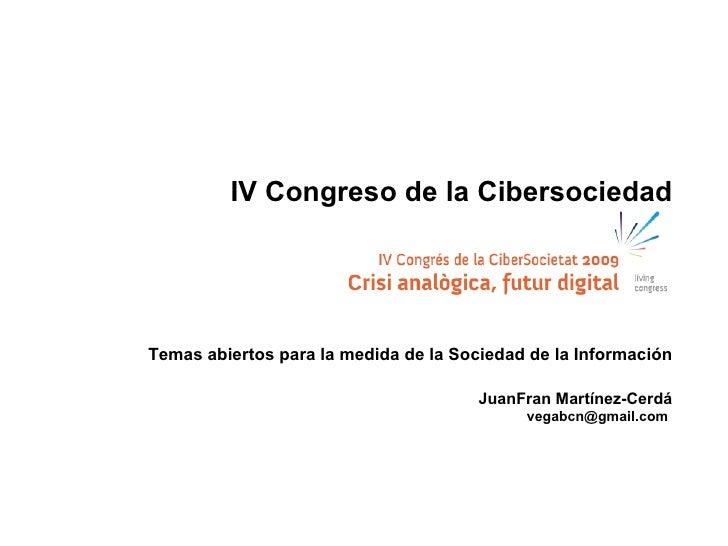 IV Congreso de la Cibersociedad     Temas abiertos para la medida de la Sociedad de la Información                        ...