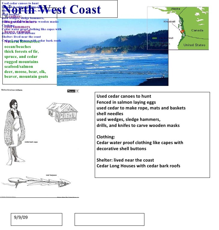 North West Coast W eather: long cold winters cool summers heavy rainfall Na tural Resources: ocean/beaches thick forests o...