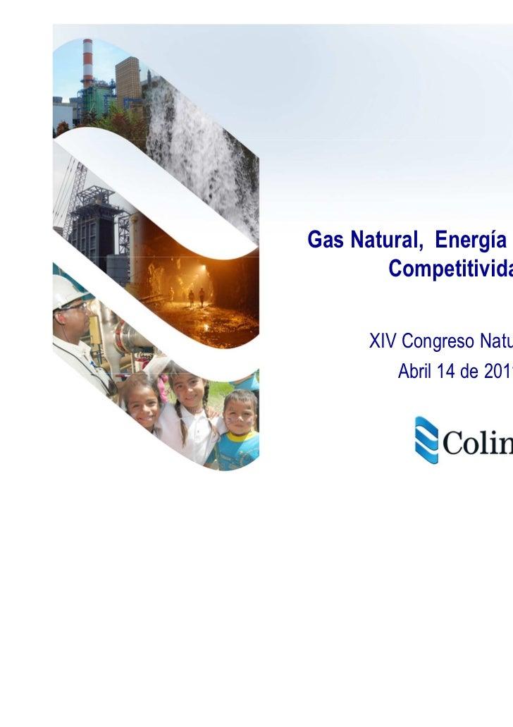 Gas Natural, Energía Eléctrica y       Competitividad      XIV Congreso Naturgas         Abril 14 de 2011