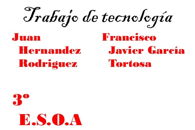 Trabajo de tecnología Juan Hernandez Rodriguez 3º E.S.O.A Francisco Javier García Tortosa