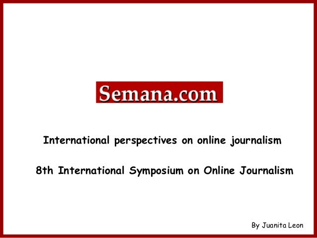 By Juanita Leon International perspectives on online journalism 8th International Symposium on Online Journalism