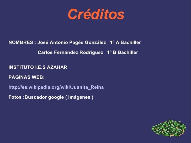 Créditos NOMBRES : José Antonio Pagés González  1º A Bachiller Carlos Fernandez Rodriguez  1º B Bachiller INSTITUTO I.E.S ...