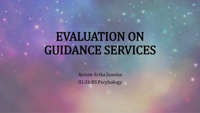 EVALUATION ON GUIDANCE SERVICES Ayinne Erika Juaniza III-26 BS Pscyhology