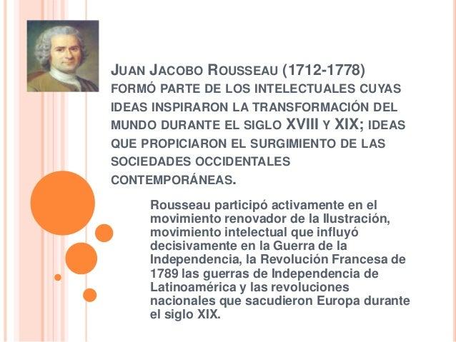 JUAN JACOBO ROUSSEAU (1712-1778) FORMÓ PARTE DE LOS INTELECTUALES CUYAS IDEAS INSPIRARON LA TRANSFORMACIÓN DEL MUNDO DURAN...