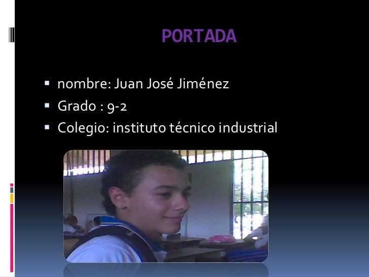 PORTADA<br />nombre: Juan José Jiménez<br />Grado : 9-2<br />Colegio: instituto técnico industrial<br />