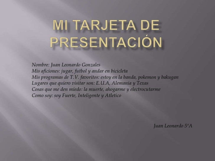 Mi Tarjeta de Presentación<br />Nombre: Juan Leonardo Gonzales <br />Mis aficiones: jugar, futbol y andar en bicicleta<br ...