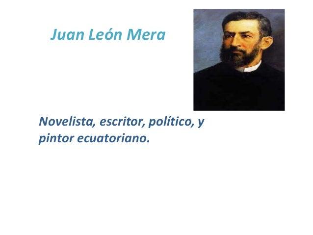 Juan León MeraNovelista, escritor, político, ypintor ecuatoriano.