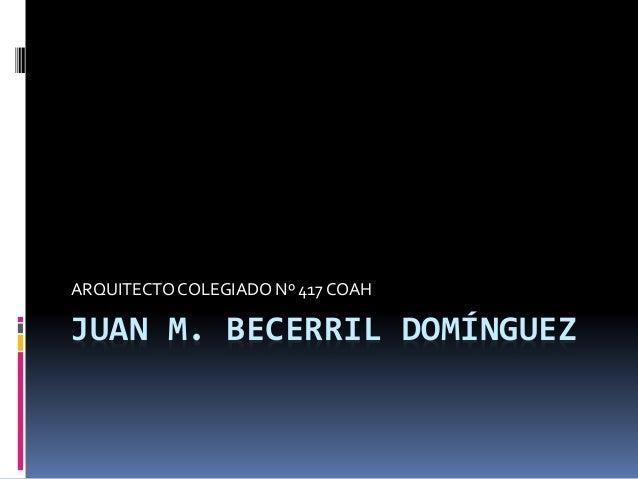 JUAN M. BECERRIL DOMÍNGUEZ ARQUITECTOCOLEGIADO Nº 417 COAH