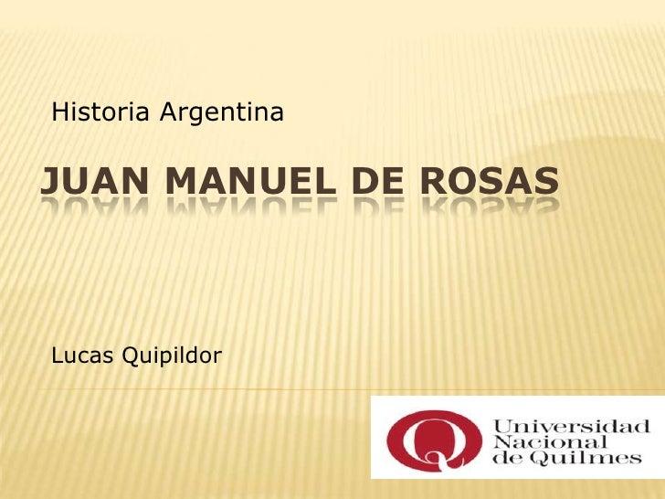 Historia ArgentinaJUAN MANUEL DE ROSASLucas Quipildor