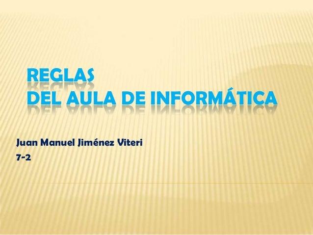 REGLASDEL AULA DE INFORMÁTICAJuan Manuel Jiménez Viteri7-2