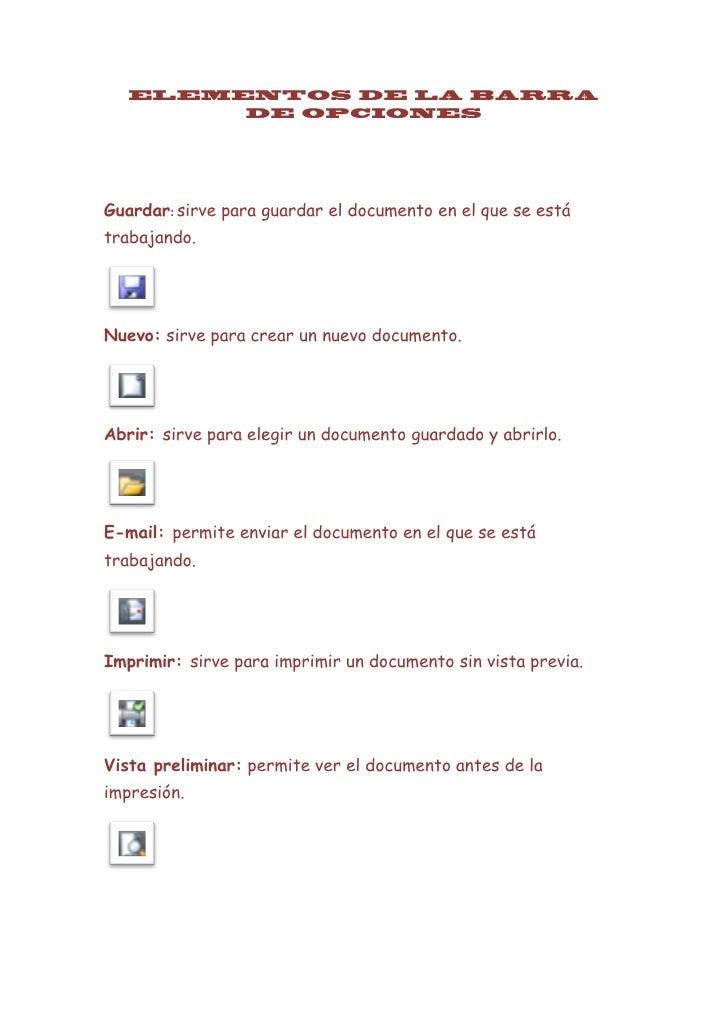 ELEMENTOS DE LA BARRA        DE OPCIONESGuardar: sirve para guardar el documento en el que se estátrabajando.Nuevo: sirve ...