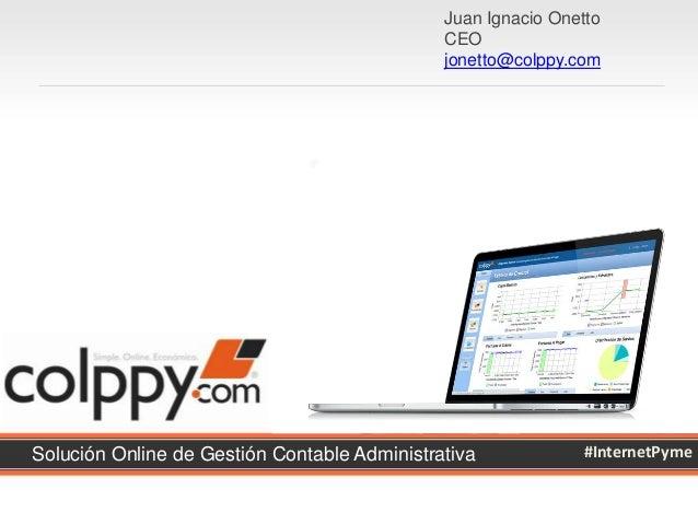 Juan Ignacio Onetto CEO jonetto@colppy.com  Solución Online de Gestión Contable Administrativa  #InternetPyme