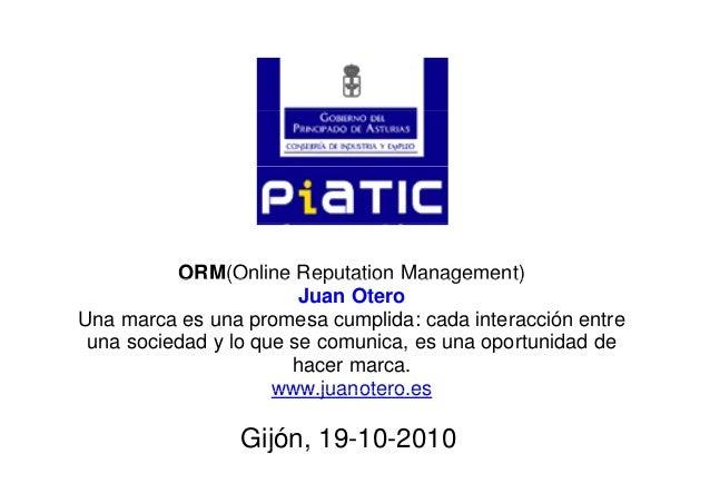 ORM(Online Reputation Management)ORM(Online Reputation Management) Juan Otero Una marca es una promesa cumplida: cada inte...