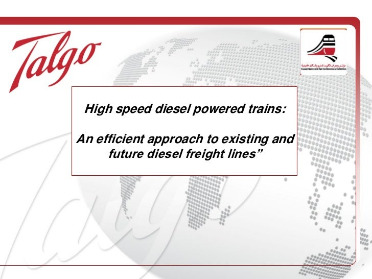 High speed diesel powered trains:An efficient approach to existing and     future diesel freight lines""