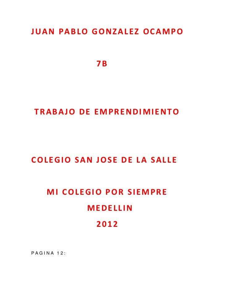 JUAN PABLO GONZALEZ OCAMPO              7BTRABAJO DE EMPRENDIMIENTOCOLEGIO SAN JOSE DE LA SALLE    MI COLEGIO POR SIEMPRE ...