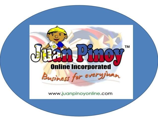 Si Juan Pinoy Online Incorporated ay nagbibigay sa ating lahat na isang uri ng hanapbuhay sa pamamaraan ng online business...