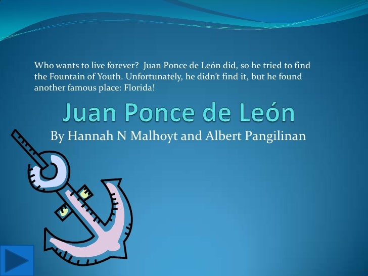 Juan Ponce de León<br />Who wants to live forever?  Juan Ponce de León did, so he tried to find the Fountain of Youth. Unf...