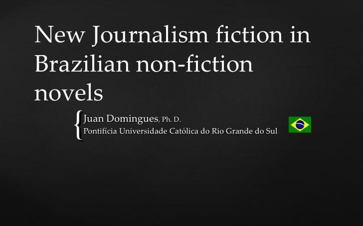 New Journalism fiction inBrazilian non-fictionnovels   {Juan Domingues, Ph. D.    Pontifícia Universidade Católica do Rio ...