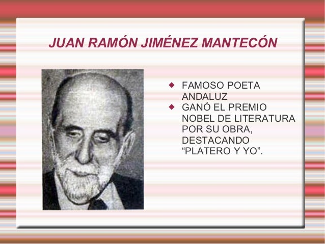 "JUAN RAMÓN JIMÉNEZ MANTECÓN    FAMOSO POETA ANDALUZ GANÓ EL PREMIO NOBEL DE LITERATURA POR SU OBRA, DESTACANDO ""PLATERO ..."