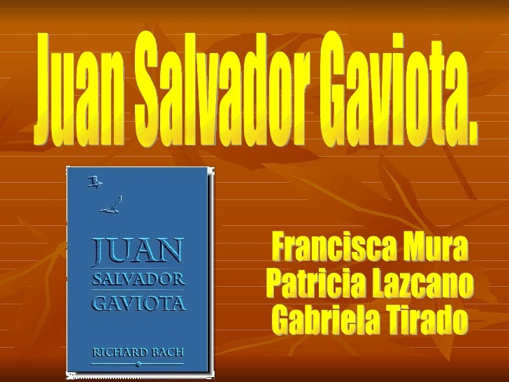 Juan Salvador Gaviota. Francisca Mura Patricia Lazcano Gabriela Tirado