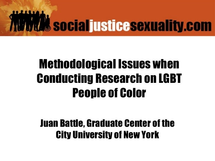 Methodological Issues whenConducting Research on LGBT      People of ColorJuan Battle, Graduate Center of the    City Univ...