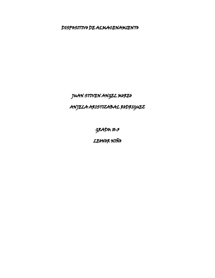 DISPOSITIVO DE ALMACENAMIENTO   JUAN STIVEN ANGEL MOREO   ANJELA ARISTIZABAL RODRIGUEZ            GRADO: 10-3            L...