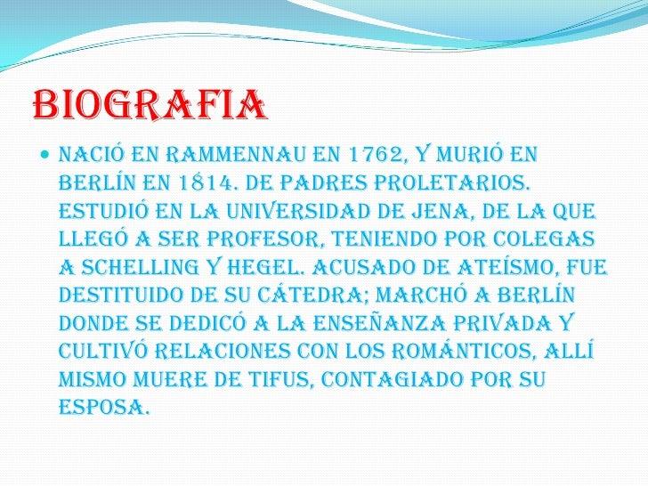 biografia<br />Nació en Rammennau en 1762, y murió en Berlín en 1814. De padres proletarios. Estudió en la universidad de ...