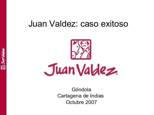 Juan Valdez: caso exitoso             Góndola       Cartagena de Indias          Octubre 2007