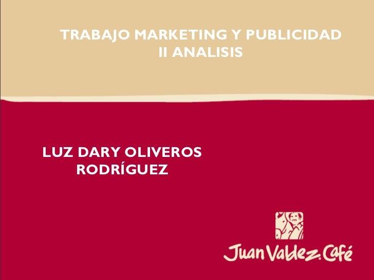 TRABAJO MARKETING Y PUBLICIDAD           II ANALISISLUZ DARY OLIVEROS    RODRÍGUEZ