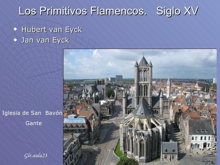 Los Primitivos Flamencos.  Siglo XV <ul><li>Hubert van Eyck  </li></ul><ul><li>Jan van Eyck </li></ul>Iglesia de San  Bavó...