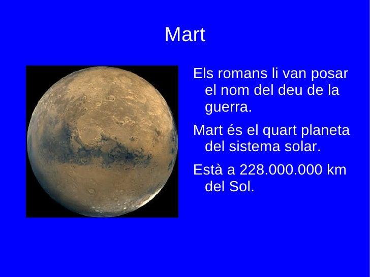 Mart <ul><li>Els romans li van posar el nom del deu de la guerra.