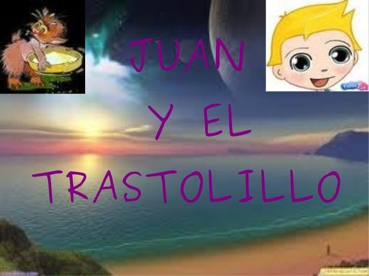JUAN  Y EL TRASTOLILLO