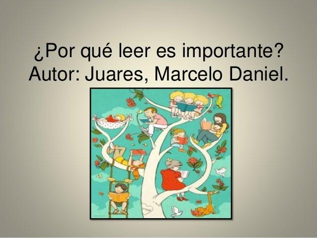 ¿Por qué leer es importante? Autor: Juares, Marcelo Daniel.