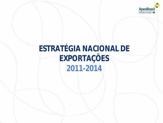 ESTRATÉGIA NACIONAL DE EXPORTAÇÕES 2011-2014