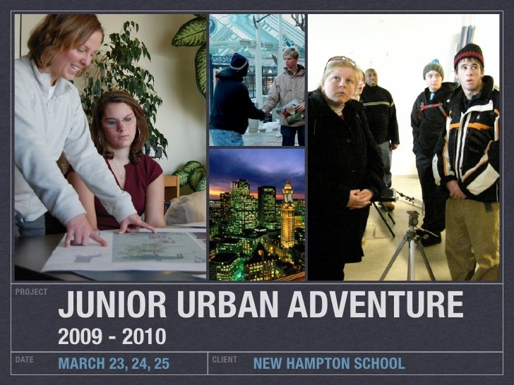JUNIOR URBAN ADVENTURE PROJECT               2009 - 2010 DATE                         CLIENT           MARCH 23, 24, 25   ...