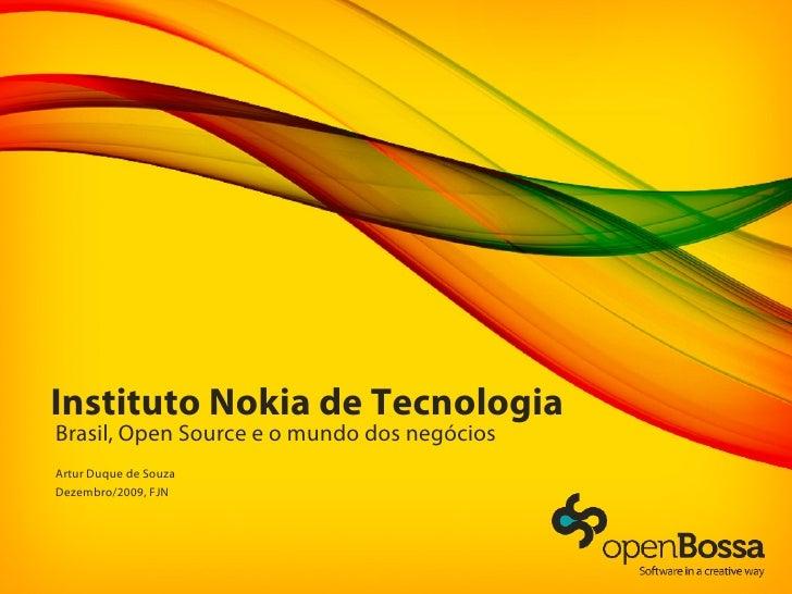 Instituto Nokia de Tecnologia Brasil, Open Source e o mundo dos negócios Artur Duque de Souza Dezembro/2009, FJN