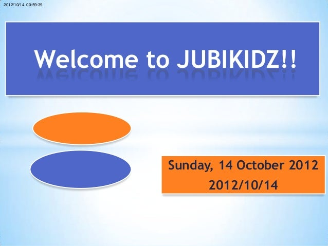 2012/10/14 00:59:39              Welcome to JUBIKIDZ!!                  Talk and Walk              Time with Jesus     Sun...