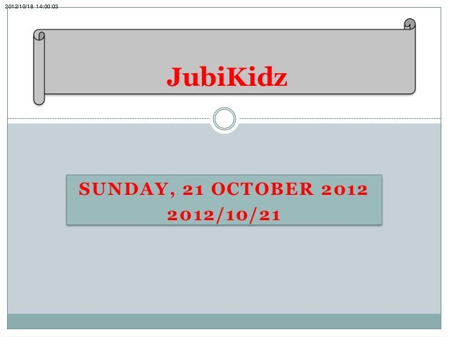 2012/10/18 14:00:03                            JubiKidz                      SUNDAY, 21 OCTOBER 2012                      ...