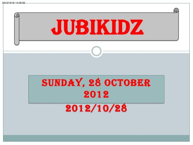 2012/10/18 14:00:03                       JubiKidz                      SUNDAY, 28 OCTOBER                             201...